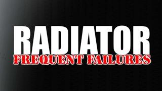 Radiator Frequent Failures